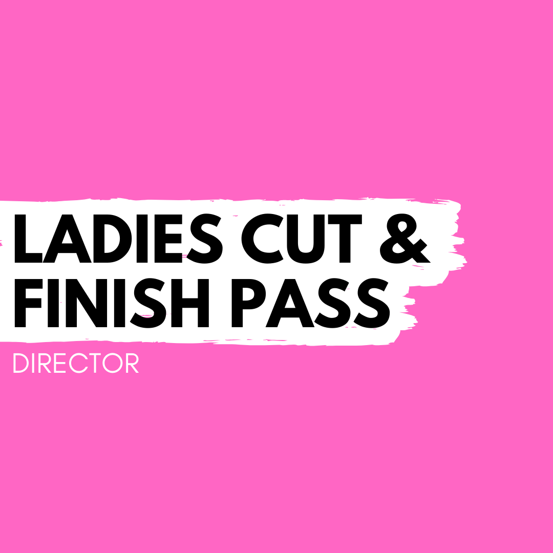 Ladies Cut & Finish Pass – Director