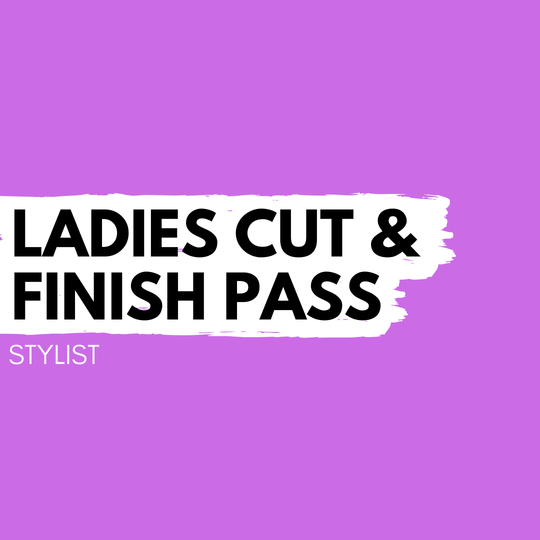 Ladies Cut & Finish Pass – Stylist