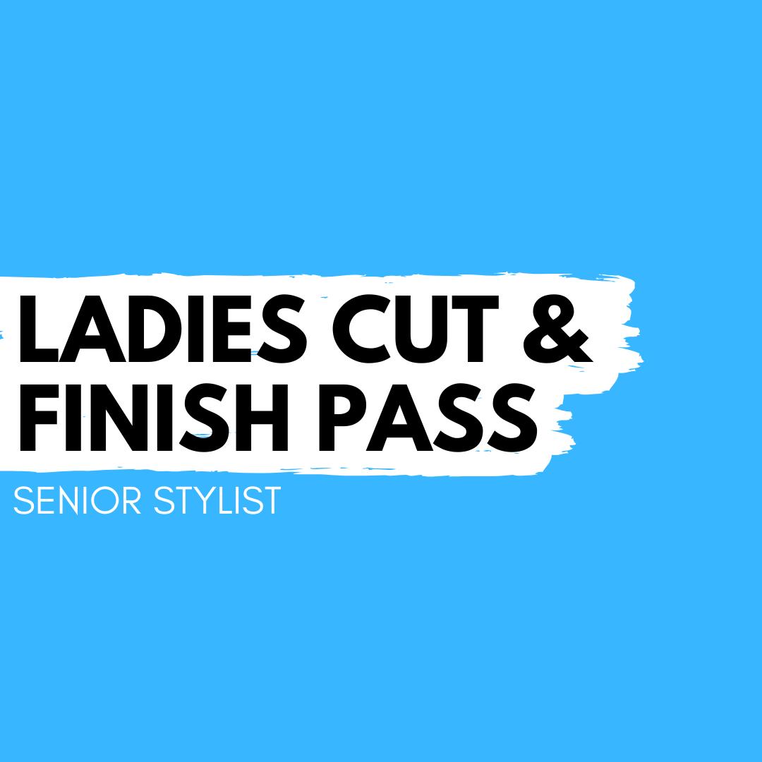 Ladies Cut & Finish Pass – Senior Stylist